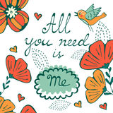 All you need is me concept card with floral background and hand written typography Royalty Free Stock Image