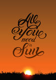 All you need is Sun. Summer calligraphic design on sunset background. Vector illustration. Eps 10. Royalty Free Stock Photography