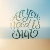 All you need is Sun. Summer calligraphic vector design with blurry background. Eps 10. Royalty Free Stock Image