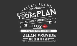 Allah plans is better than yours plan so keep fighting and pray. Until you find that indeed Allah provide the best for you quote illustration vector illustration