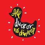 Alle Ente oder kein Abendessen - spornen Sie Motivzitat an Hand gezeichnete Beschriftung Jugendjargon, Idiom druck stock abbildung