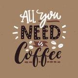 Allt som du behöver, är kaffe Kafétypografiaffisch, bruntfärger Roligt citationstecken med handbokstäver vektor illustrationer