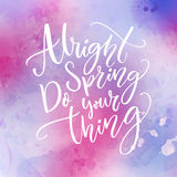 Alright spring, do your thing. Funny inspirational quote about spring season coming. Royalty Free Stock Photo