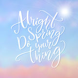 Alright spring, do your thing. Funny inspirational quote about spring season coming. Stock Photography