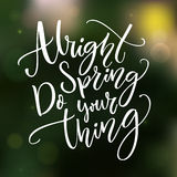Alright spring, do your thing. Funny inspirational quote about spring season coming. Typography at green blurred Royalty Free Stock Image