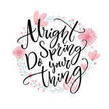 Alright spring, do your thing. Funny inspirational quote about spring season in floral wreath with pink hand drawn Royalty Free Stock Photo