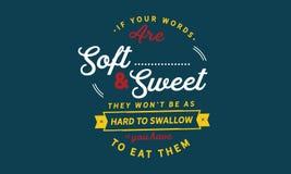 Als uw woorden zacht en zoet zijn, zij ` t zijn zoals hard wonnen om te slikken stock illustratie