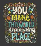 Amazing Place. You make this world an amazing place - unique handdrawn lettering. Romantic design element for valentines day, save the date card, poster or royalty free illustration