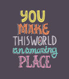 Amazing Place. You make this world an amazing place - unique handdrawn lettering. Vector art. Romantic quote for save the date card, poster or t-shirt royalty free illustration