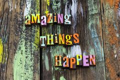 Amazing things happen life believe trust work hard. Typography positive attitude optimism success succeed help kind kindness team volunteer charity stock photography