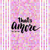 That is amore - Love in Italian. Hand lettering calligraphy. Creative background. Vector for romantic cards or party invitations f Royalty Free Stock Images