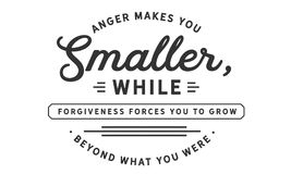 Anger makes you smaller, while forgiveness forces you to grwo beyond what you were. Quote illustrator royalty free illustration