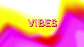Animation of text vibes, in pink with yellow, red and pink blurs on white background