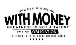 Anyone can be great with money. With money, greatness is not a talent but an obligation. The trick is to be great without money. quote vector royalty free illustration