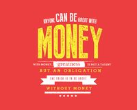 Anyone can be great with money. With money, greatness is not a talent but an obligation. The trick is to be great without money. best motivational quote stock illustration