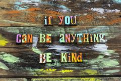 Anything be kind kindness help humanity nice grateful. Anything be kind kindness help others humanity nice grateful typography have courage show love trust teach stock photos
