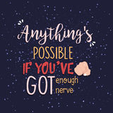 Anything s possible quote print in vector. motivation for life and happiness. Anything s possible quote print in vector. Lettering quotes motivation for life Royalty Free Stock Images