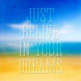 Apenas acredite em seus sonhos, cartaz tipográfico das citações Imagens de Stock