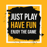 Apenas o jogo, tem o divertimento, aprecia o jogo Ostente as citações inspiradores, fundo moderno da tipografia para o cartaz Foto de Stock