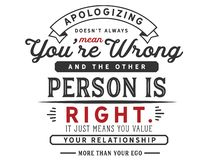 Apologizing doesn't always mean you're wrong and the other person is right. It just means you value your relationship more than your ego. best royalty free illustration
