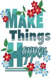 Apparel print. Make things happen quotes flowers. graphic design for t-shirt Stock Images