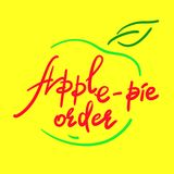 Apple-pie order - handwritten funny motivational quote, English phraseologism, idiom. Print for inspiring poster. T-shirt, bag, cups, greeting postcard, flyer Royalty Free Stock Photos
