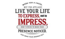Arbeiten Sie für eine Ursache, nicht für Applaus leben Ihr auszudrücken Leben, nicht zu beeindrucken, vektor abbildung
