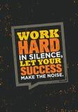 Arbeiten Sie schwer in der Ruhe, lassen Sie Ihren Erfolg die Geräusche machen stock abbildung