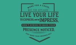 Arbeta för en orsak, inte för applåd bo ditt liv för att uttrycka, att inte imponera, royaltyfri illustrationer