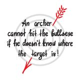 An archer cannot hit the bullseye if the doesnt know where the target is. Handwritten motivational quote. Print for poster, t-shirt, bags, postcard, sticker Royalty Free Stock Photo