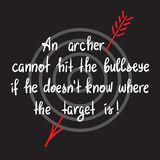 An archer cannot hit the bullseye if the doesnt know where the target is. Handwritten motivational quote. Print for poster, t-shirt, bags, postcard, sticker Royalty Free Stock Images