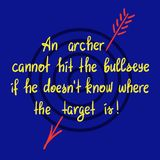 An archer cannot hit the bullseye if the doesnt know where the target is - handwritten motivational quote. Print for poster. T-shirt, bags, postcard, sticker Stock Photo