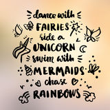 Сard with inscription `Dance with fairies, ride a unicorn, swim with mermaids, chase rainbows!`. In a trendy calligraphic style. It can be used for invitation Royalty Free Stock Images