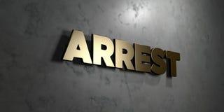 Arrestatie - Gouden teken opgezet op glanzende marmeren muur - 3D teruggegeven royalty vrije voorraadillustratie vector illustratie