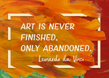 Art finished Da Vinci. Art is never finished, only abandoned - ancient Italian artist Leonardo da Vinci quote printed on painted canvas royalty free stock image