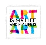 Art Is My Life And la mia vita è Citazione creativa d'ispirazione Concetto di progetto dell'insegna di tipografia di vettore Fotografia Stock