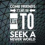 As citações inspiradas vêm amigos que não está demasiado atrasado procurar um mundo mais novo ilustração royalty free