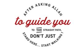After asking Allah to guide you to the straight path, don't just stand there. … start walking! quote illustration stock illustration