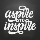 Aspire to inspire. Hand lettering text. Aspire to inspire. Hand lettering inspirational quote on chalkboard background. Vector typography for posters, prints, t stock illustration