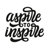 Aspire to inspire. Hand lettering text. Aspire to inspire. Hand lettering inspirational quote. Vector typography for posters, prints, t shirts, home decor stock illustration