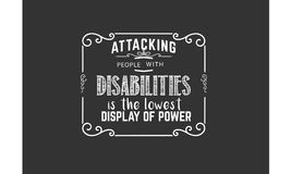 Attacking people with disabilities is the lowest display of power. Vector quote illustration royalty free illustration