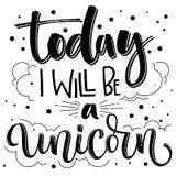 Aujourd'hui je serai un lettrage noir d'isolement tiré par la main de licorne et une citation moderne de calligraphie illustration stock