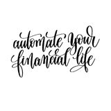 Automate your financial life black and white hand lettering insc. Ription motivation and inspiration quote, calligraphy vector illustration Stock Images