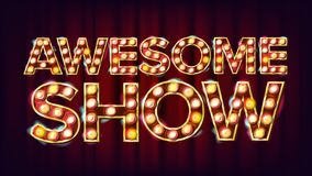 Awesome Show Banner Sign Vector. For Festival Events Design. Circus Style Vintage Style Illuminated Light. Awesome Show Banner Sign Vector. For Festival Events Royalty Free Stock Photo