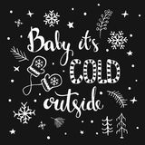 Baby its cold ouside handwritten and hand drawn typographic black and white text poster. Graphic Royalty Free Stock Photo