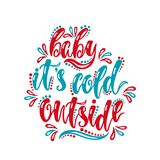 Baby it`s cold outside. Handwriting inscription for greeting card, invitation, postcard, print, poster. Typography holiday message. Merry Christmas and Happy Royalty Free Stock Image