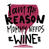 Baby t-shirt hand lettering quote for your design. I am the reason mommy needs wine vector illustration