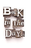 Back In The Day. The phrase Back in the Day... done in random letterpress type on a white paper background royalty free stock photo