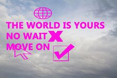 The world is your.No wait.Move on. On the background of the cloud, letters of pink are written.We have four logo drawn in a computer program.World,x and arrows stock images