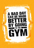 A Bad Day Can Be Made Better By Going To The Gym. Workout and Fitness Gym Motivation Quote. Creative Vector Typography Grunge Poster Concept stock illustration